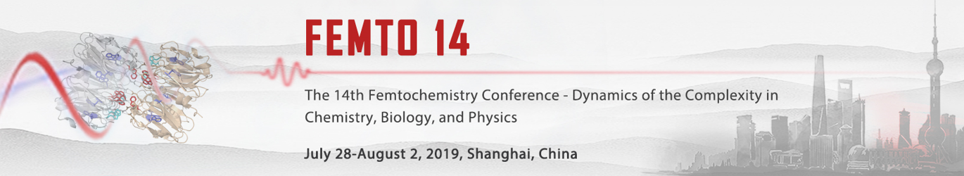 14th Femtochemistry Conference (FEMTO 14) in Shanghai, China from July 28 to August 2, 2019